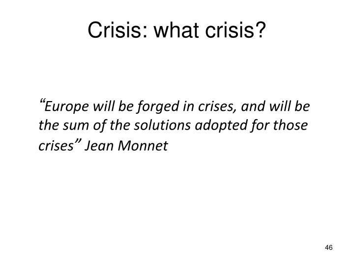 Crisis: what crisis?