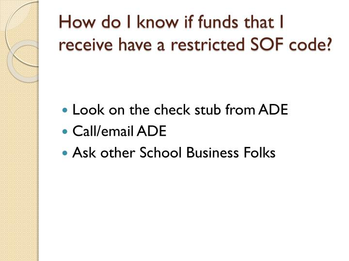 How do I know if funds that I receive have a restricted SOF code?