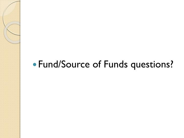 Fund/Source of Funds questions?