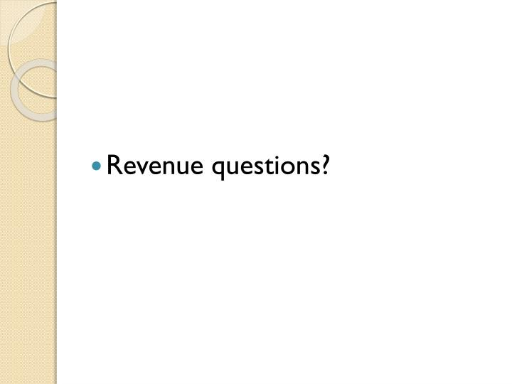 Revenue questions?