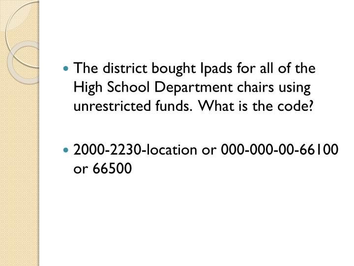 The district bought Ipads for all of the High School Department chairs using unrestricted funds.  What is the code?