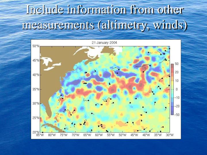 Include information from other measurements (altimetry, winds)