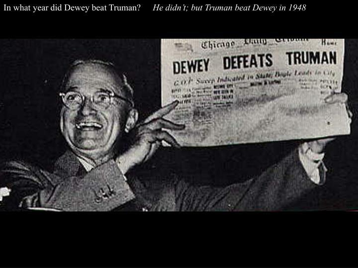 In what year did Dewey beat Truman?