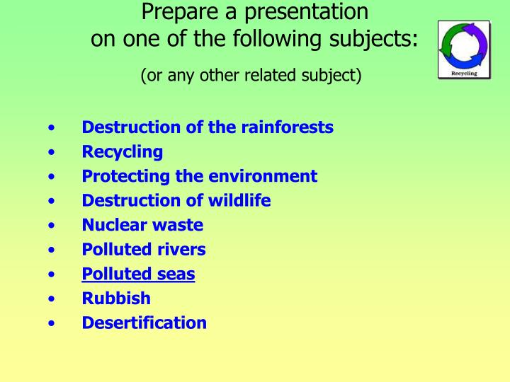 Prepare a presentation on one of the following subjects or any other related subject