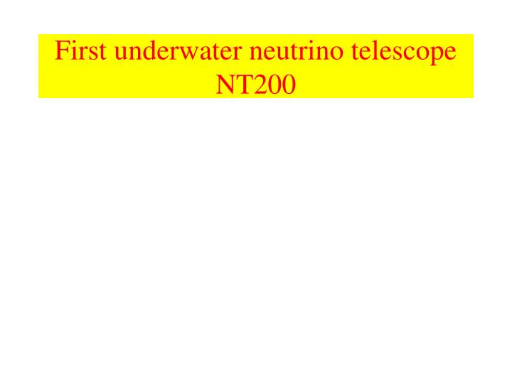 First underwater neutrino telescope NT200