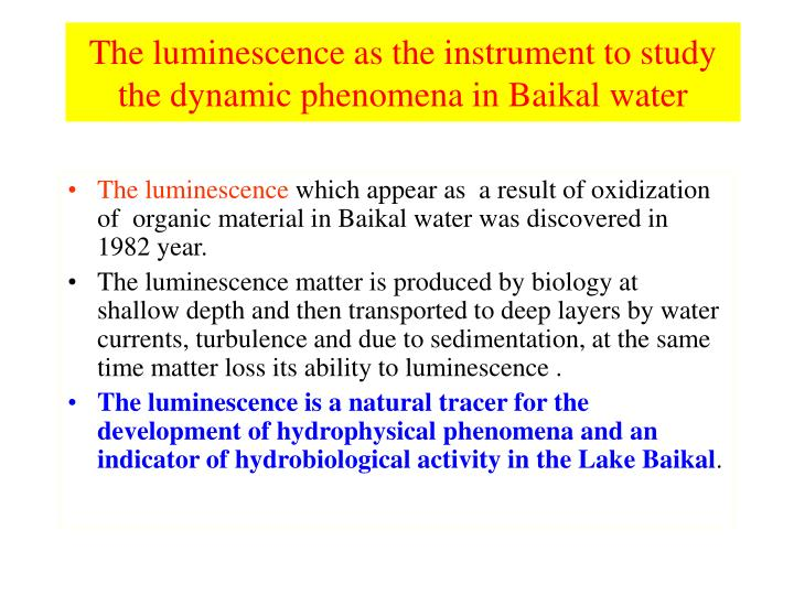 The luminescence as the instrument to study the dynamic phenomena in Baikal water