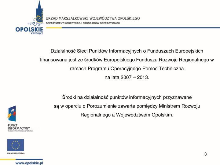 Działalność Sieci Punktów Informacyjnych o Funduszach Europejskich finansowana jest ze środków Europejskiego Funduszu Rozwoju Regionalnego w ramach Programu Operacyjnego Pomoc Techniczna