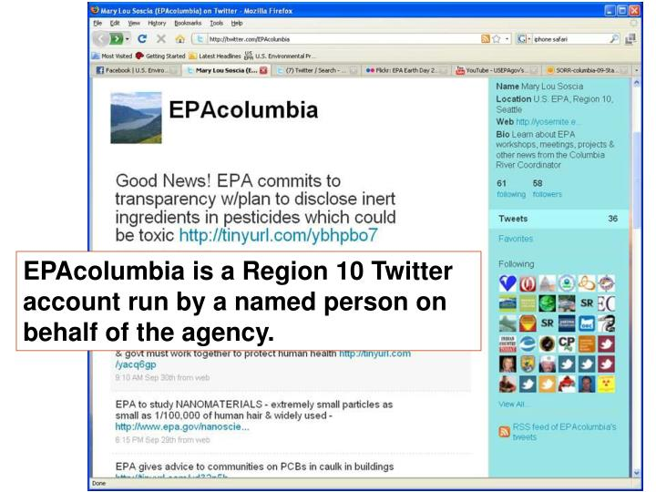 EPAcolumbia is a Region 10 Twitter account run by a named person on behalf of the agency.