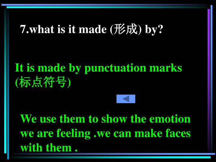 7.what is it made (