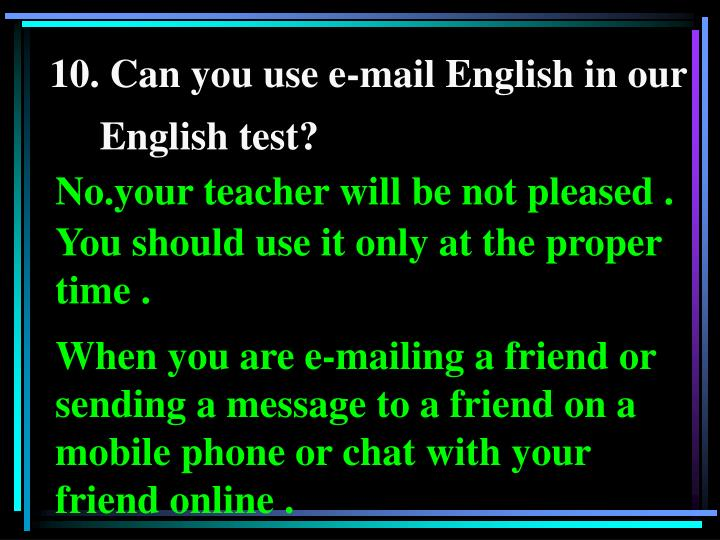 10. Can you use e-mail English in our