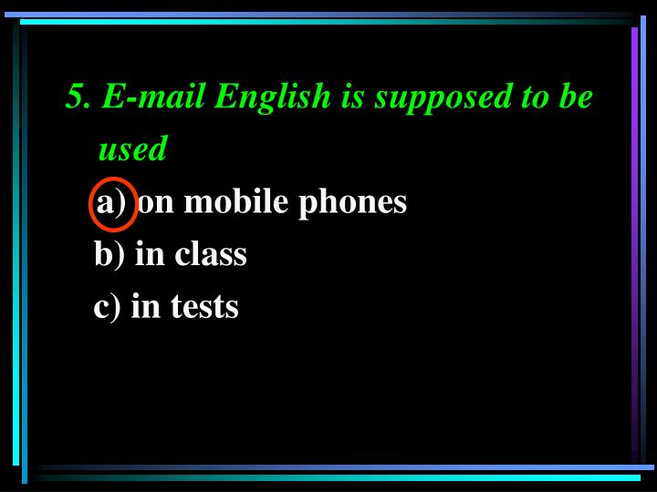 5. E-mail English is supposed to be used