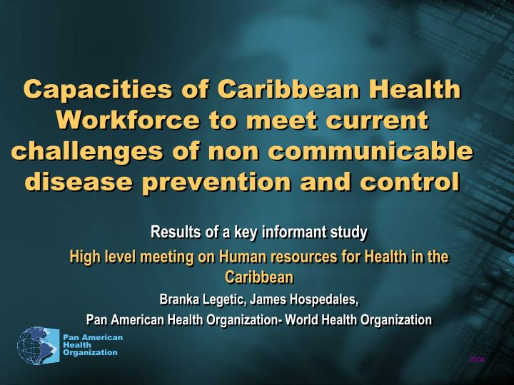 Capacities of Caribbean Health  Workforce to meet current  challenges of non communicable disease pr...