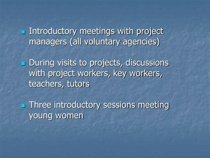 Introductory meetings with project managers (all voluntary agencies)