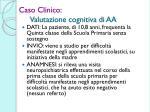 caso clinico valutazione cognitiva di aa
