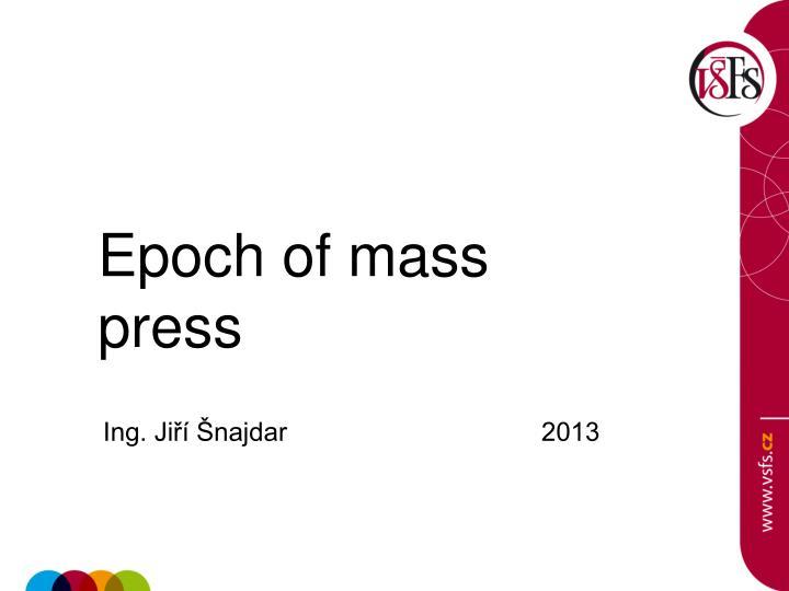 Epoch of mass press