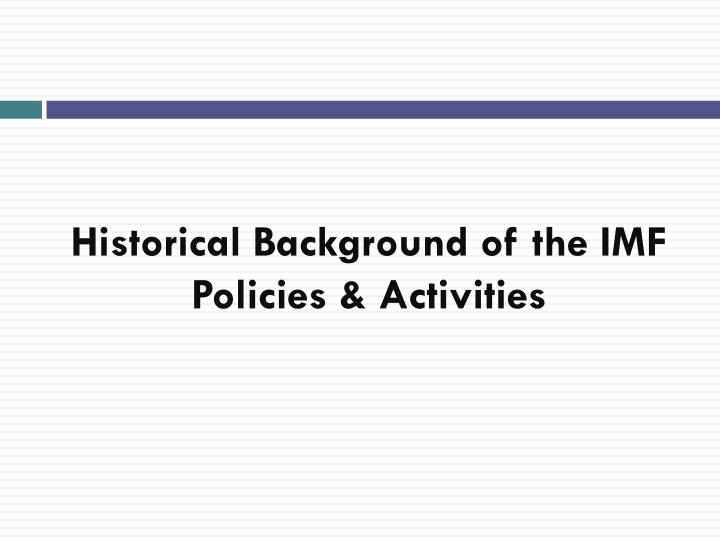 Historical background of the imf policies activities