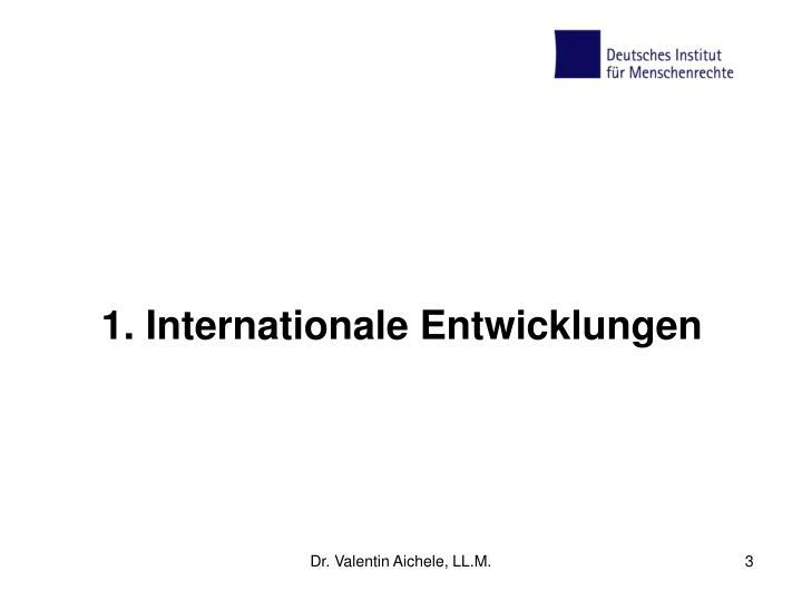 1. Internationale Entwicklungen