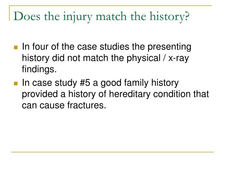 Does the injury match the history?