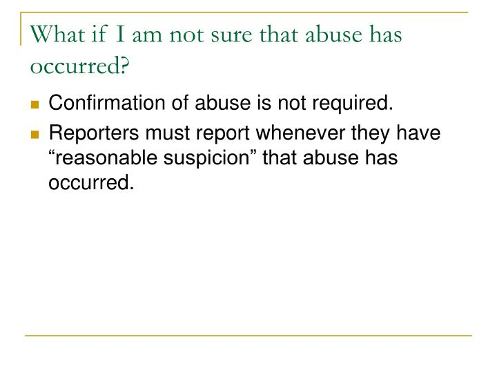 What if I am not sure that abuse has occurred?
