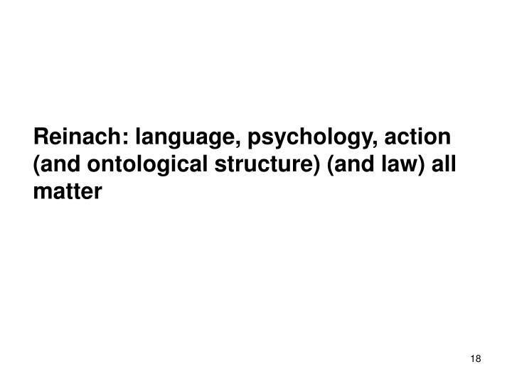 Reinach: language, psychology, action (and ontological structure) (and law) all matter