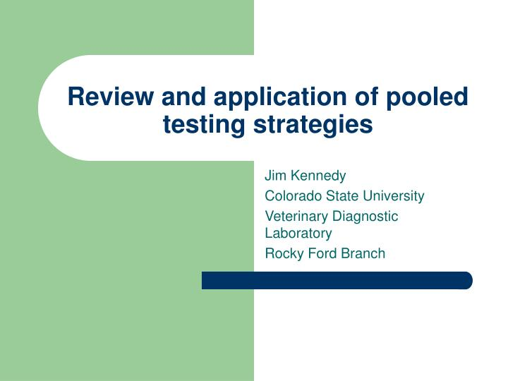 Review and application of pooled testing strategies