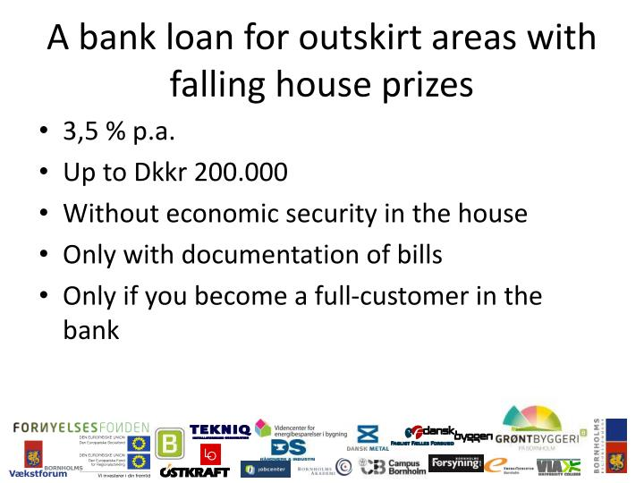A bank loan for outskirt areas with falling house prizes