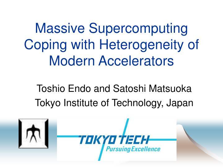 Massive Supercomputing Coping with Heterogeneity of Modern Accelerators
