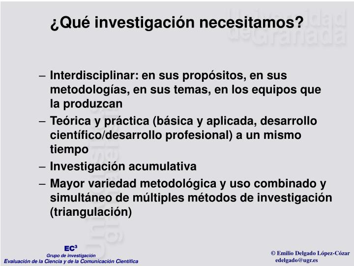 Interdisciplinar: en sus propósitos, en sus metodologías, en sus temas, en los equipos que la produzcan