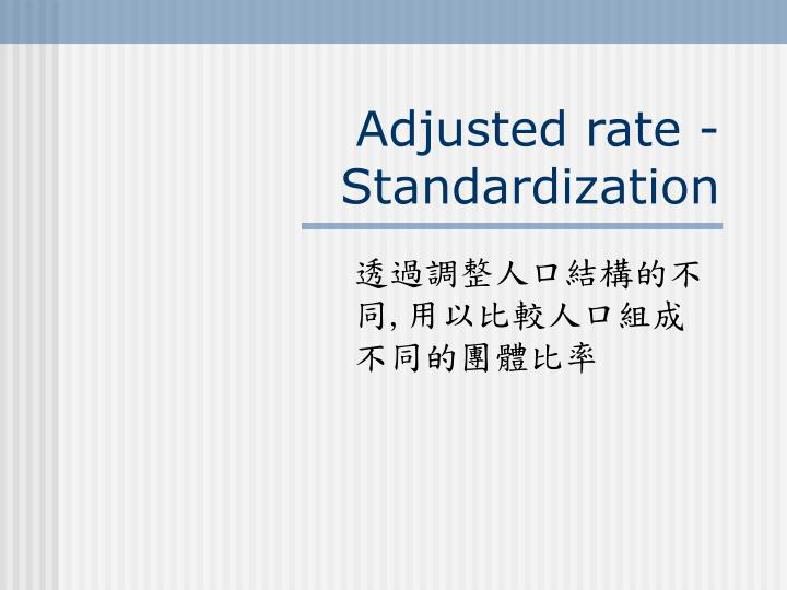 Adjusted rate -Standardization