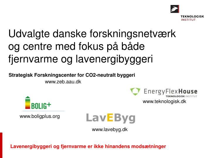Udvalgte danske forskningsnetværk og centre med fokus på både fjernvarme og lavenergibyggeri