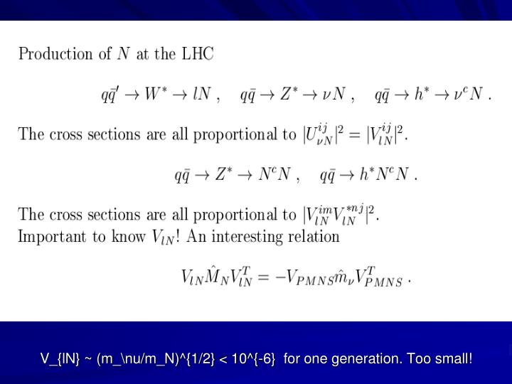 V_{lN} ~ (m_\nu/m_N)^{1/2} < 10^{-6}  for one generation. Too small!