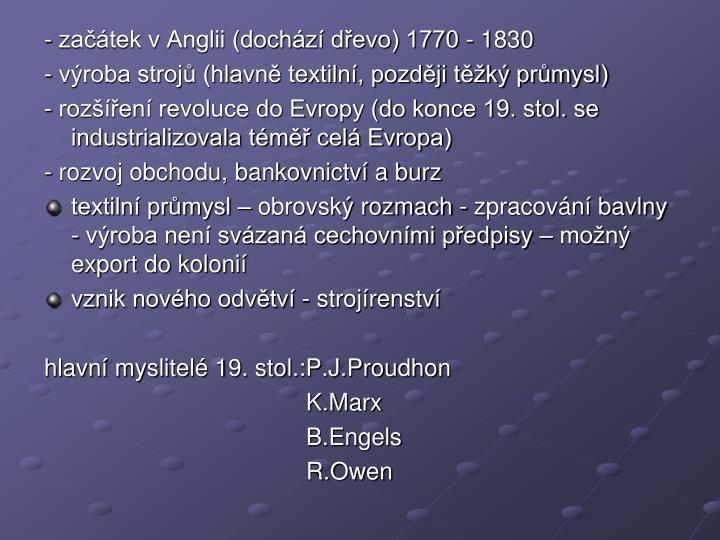 - začátek v Anglii (dochází dřevo) 1770 - 1830