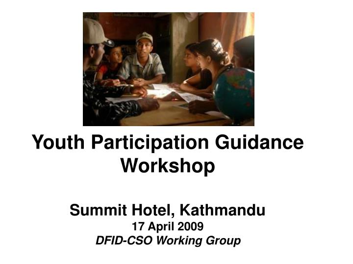youth participation guidance workshop summit hotel kathmandu 17 april 2009 dfid cso working group