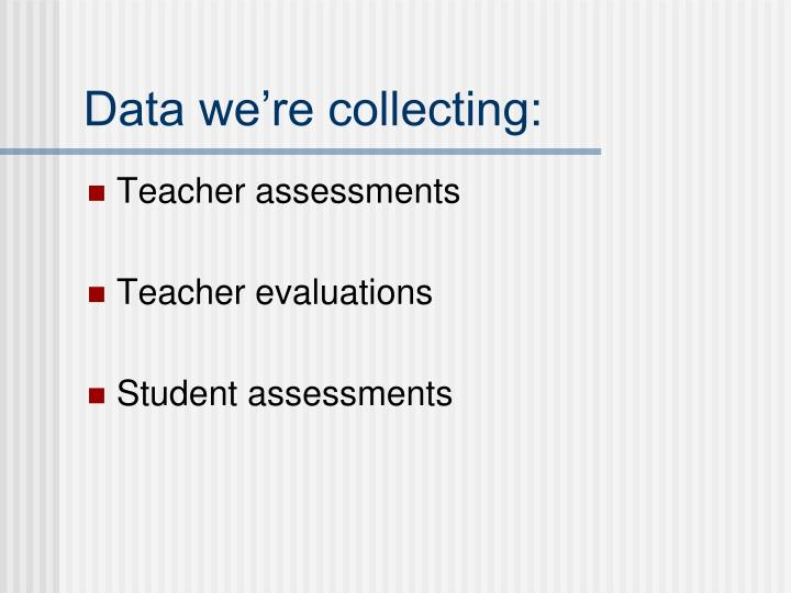 Data we're collecting: