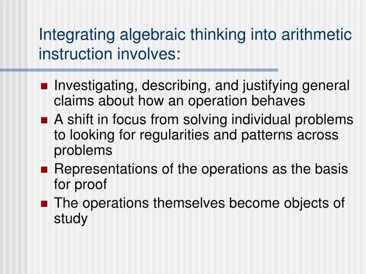 Integrating algebraic thinking into arithmetic instruction involves: