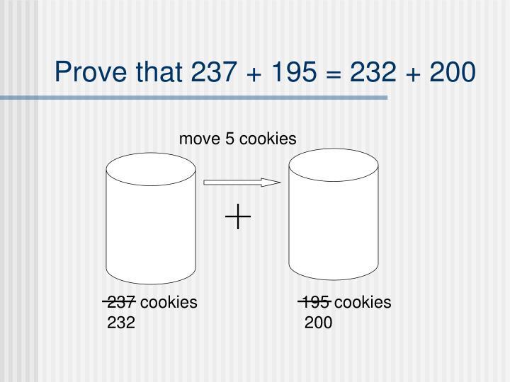 Prove that 237 + 195 = 232 + 200