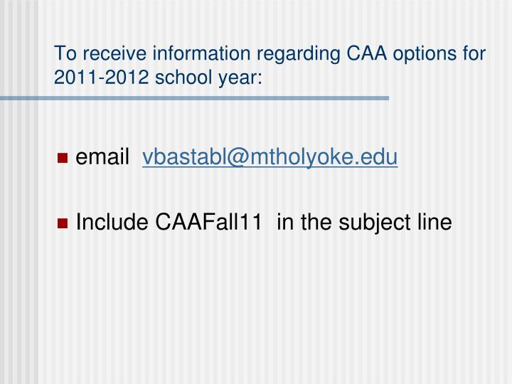 To receive information regarding CAA options for 2011-2012 school year: