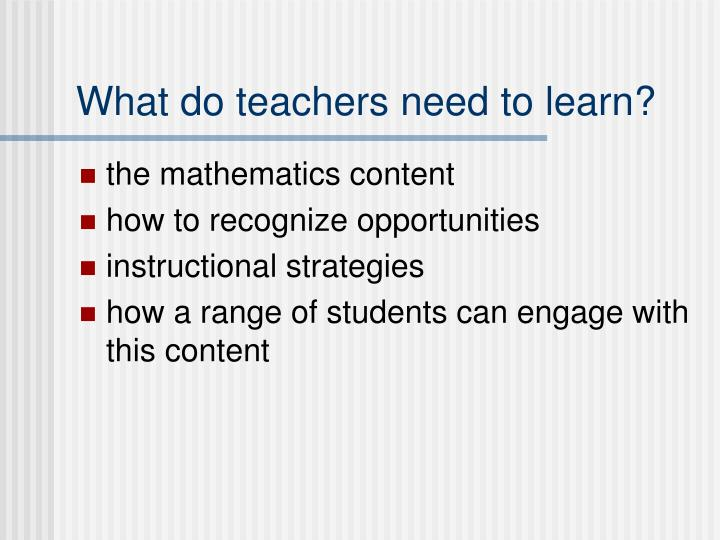 What do teachers need to learn?