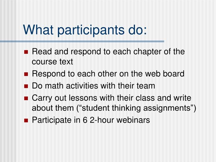 What participants do: