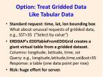 option treat gridded data like tabular data