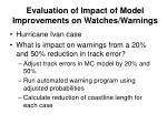 evaluation of impact of model improvements on watches warnings