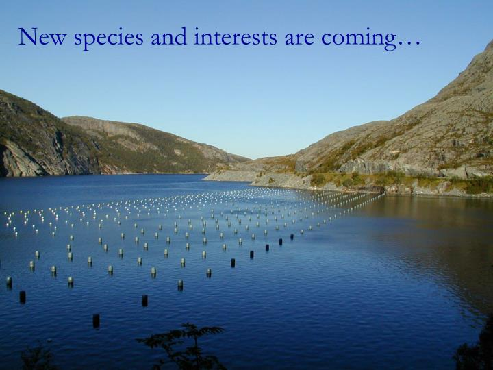 New species and interests are coming…