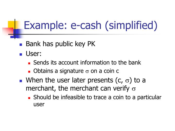 Example: e-cash (simplified)