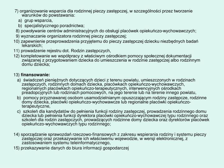 7)organizowanie wsparcia dla rodzinnej pieczy zastępczej, w szczególności przez tworzenie warunków do powstawania: