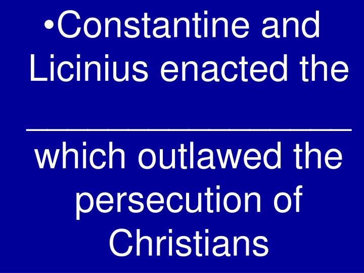 Constantine and Licinius enacted the ________________ which outlawed the persecution of Christians
