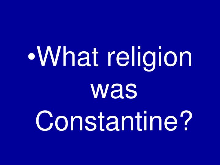 What religion was Constantine?