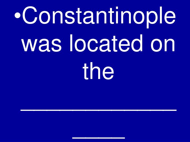 Constantinople was located on the ________________ ______________