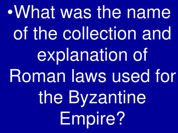 What was the name of the collection and explanation of Roman laws used for the Byzantine Empire?