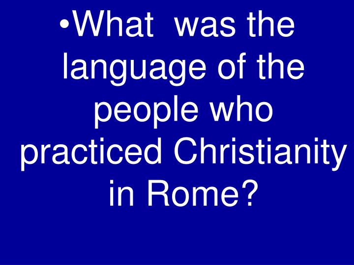 What  was the language of the people who practiced Christianity in Rome?