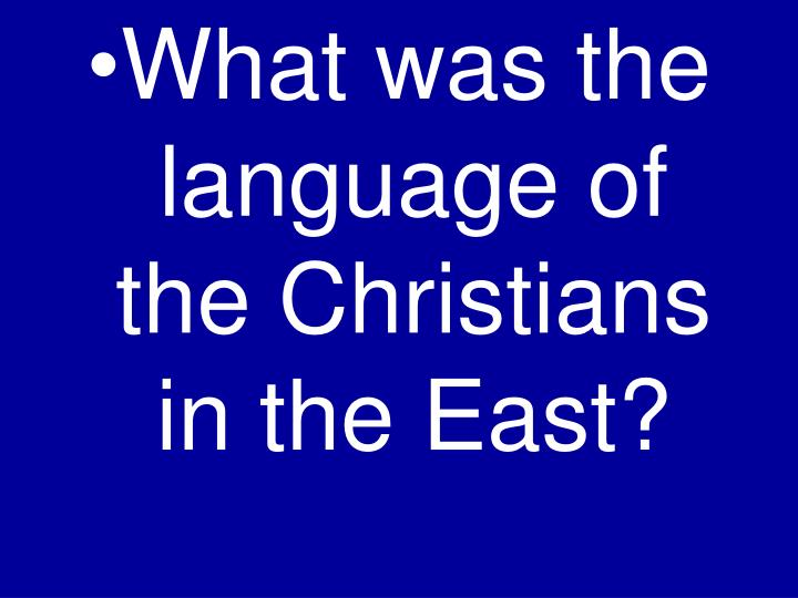 What was the language of the Christians in the East?